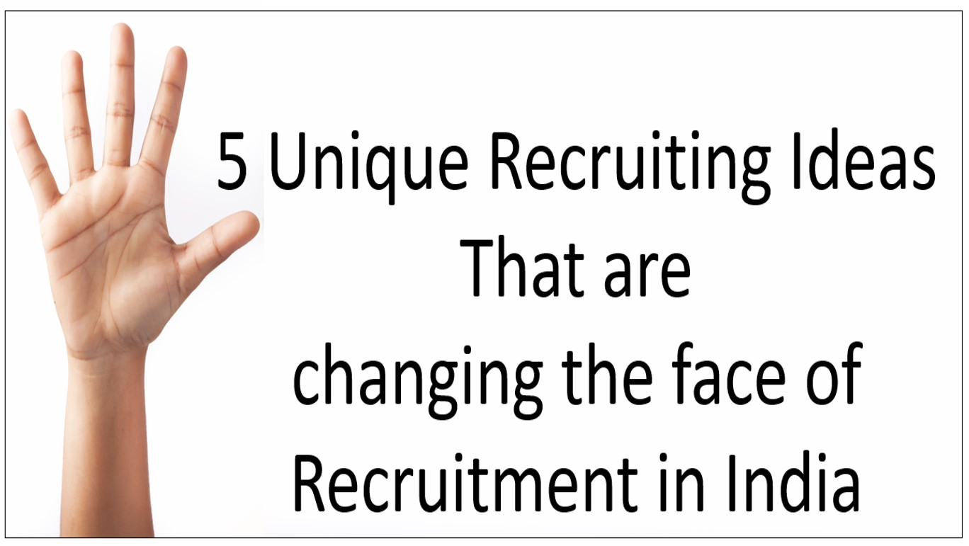 5 Unique Recruiting Ideas that are changing the face of recruitment in India