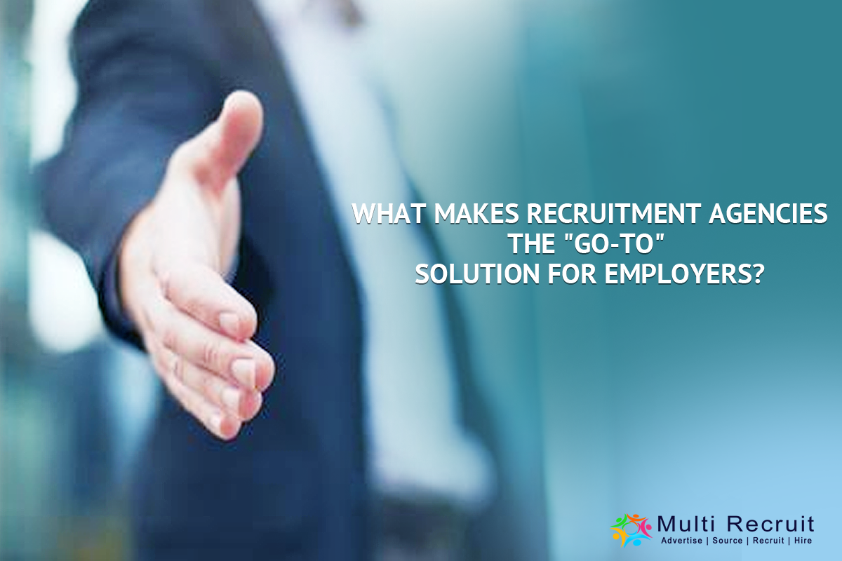 "What Makes Recruitment Agencies the ""Go-To"" Solution for Employers?"