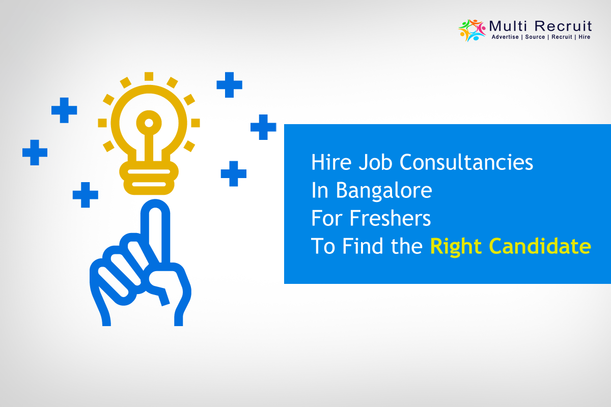 Hire Job Consultancies in Bangalore for Freshers to Find the Right Candidate